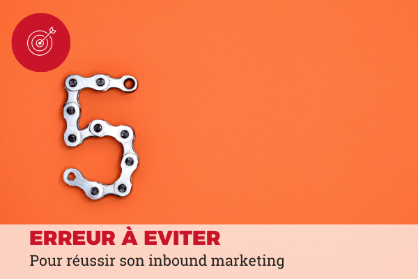 5 erreurs inbound marketing à éviter