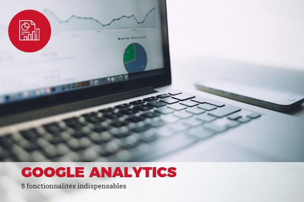 5 fonctionnalités indispensables google analytics