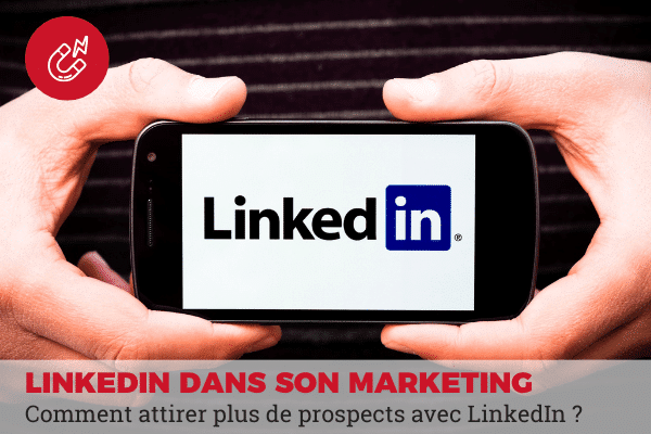 attirer prospects avec linkedin