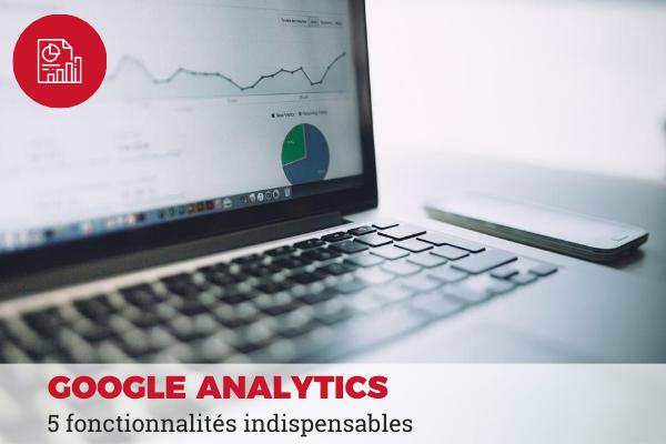 google analytics : fonctionnalités indispensables