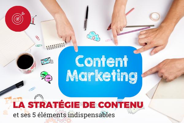 La stratégie de contenu et ses 5 éléments indispenables
